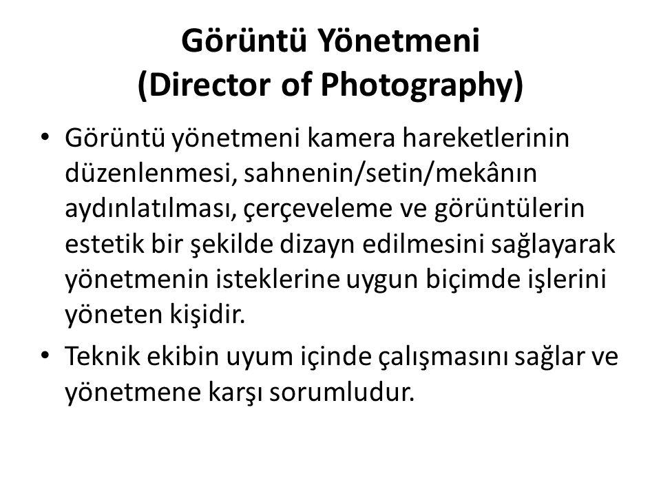 Görüntü Yönetmeni (Director of Photography) Görüntü yönetmeni kamera hareketlerinin düzenlenmesi, sahnenin/setin/mekânın aydınlatılması, çerçeveleme v