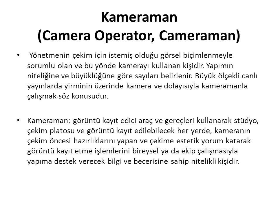 Kameraman (Camera Operator, Cameraman) Yönetmenin çekim için istemiş olduğu görsel biçimlenmeyle sorumlu olan ve bu yönde kamerayı kullanan kişidir. Y