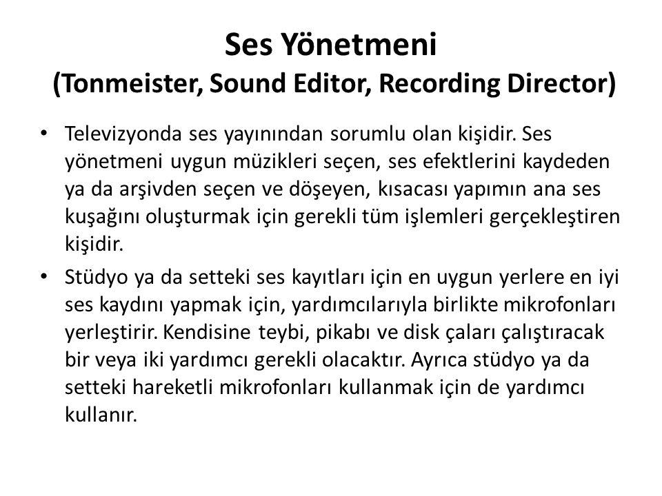 Ses Yönetmeni (Tonmeister, Sound Editor, Recording Director) Televizyonda ses yayınından sorumlu olan kişidir. Ses yönetmeni uygun müzikleri seçen, se