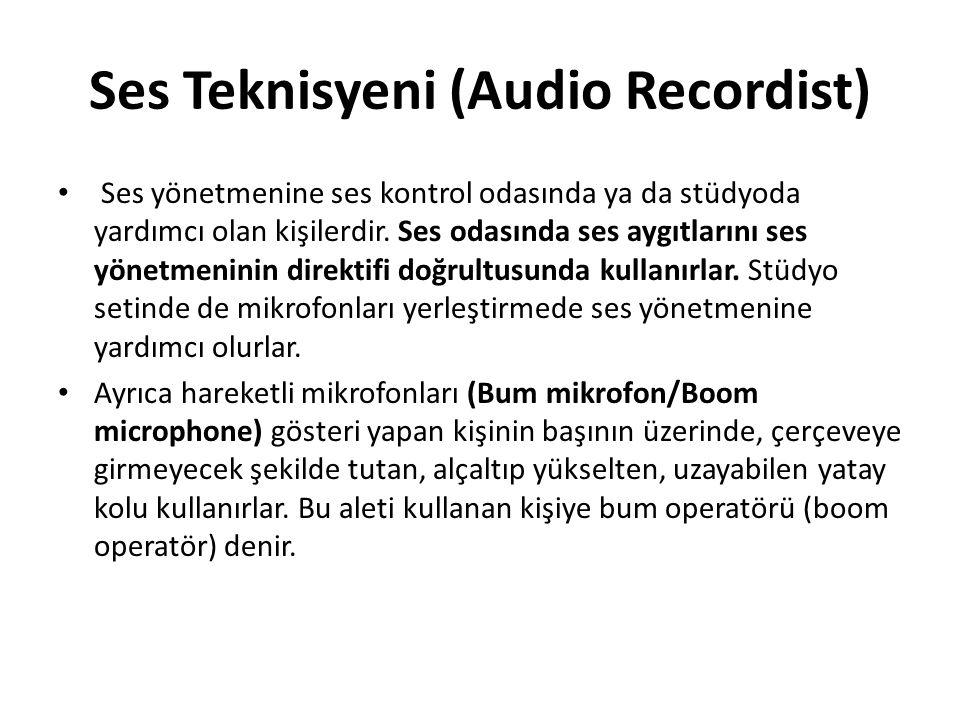 Ses Teknisyeni (Audio Recordist) Ses yönetmenine ses kontrol odasında ya da stüdyoda yardımcı olan kişilerdir. Ses odasında ses aygıtlarını ses yönetm