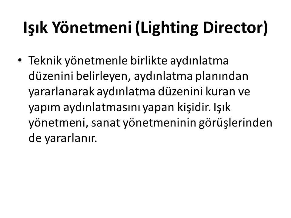 Işık Yönetmeni (Lighting Director) Teknik yönetmenle birlikte aydınlatma düzenini belirleyen, aydınlatma planından yararlanarak aydınlatma düzenini ku