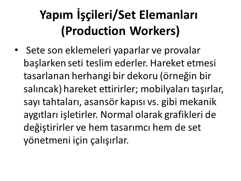 Yapım İşçileri/Set Elemanları (Production Workers) Sete son eklemeleri yaparlar ve provalar başlarken seti teslim ederler. Hareket etmesi tasarlanan h