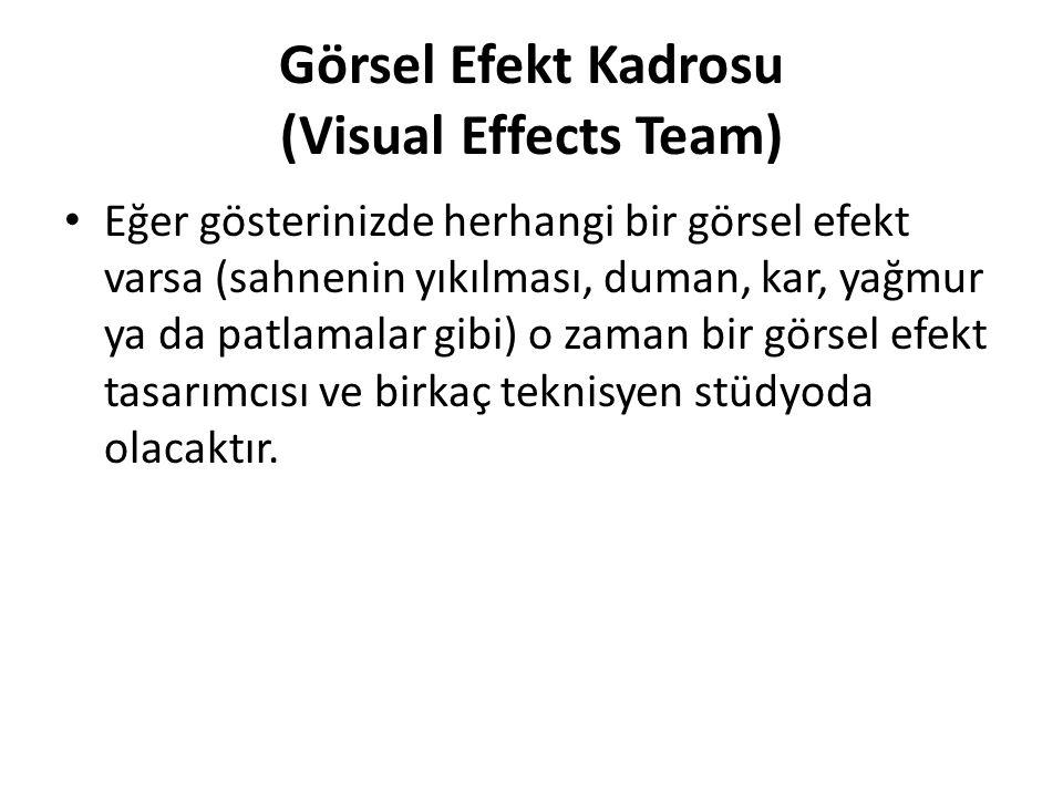 Görsel Efekt Kadrosu (Visual Effects Team) Eğer gösterinizde herhangi bir görsel efekt varsa (sahnenin yıkılması, duman, kar, yağmur ya da patlamalar