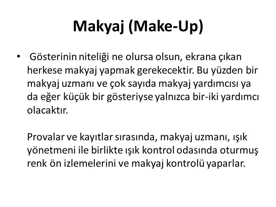 Makyaj (Make-Up) Gösterinin niteliği ne olursa olsun, ekrana çıkan herkese makyaj yapmak gerekecektir. Bu yüzden bir makyaj uzmanı ve çok sayıda makya