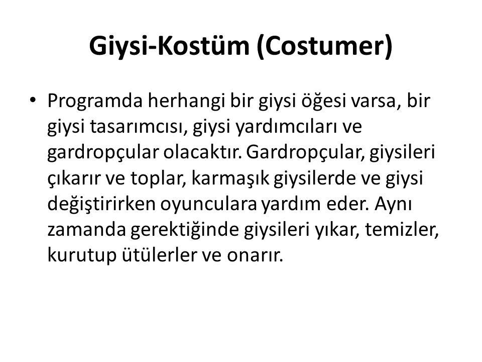 Giysi-Kostüm (Costumer) Programda herhangi bir giysi öğesi varsa, bir giysi tasarımcısı, giysi yardımcıları ve gardropçular olacaktır. Gardropçular, g