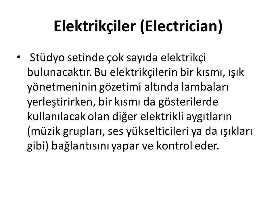 Elektrikçiler (Electrician) Stüdyo setinde çok sayıda elektrikçi bulunacaktır. Bu elektrikçilerin bir kısmı, ışık yönetmeninin gözetimi altında lambal
