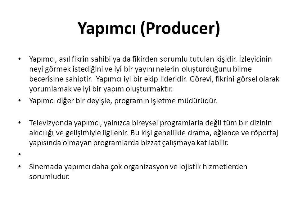 Yapımcı (Producer) Yapımcı, asıl fikrin sahibi ya da fikirden sorumlu tutulan kişidir. İzleyicinin neyi görmek istediğini ve iyi bir yayını nelerin ol