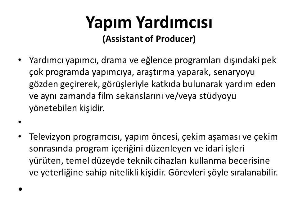Yapım Yardımcısı (Assistant of Producer) Yardımcı yapımcı, drama ve eğlence programları dışındaki pek çok programda yapımcıya, araştırma yaparak, sena