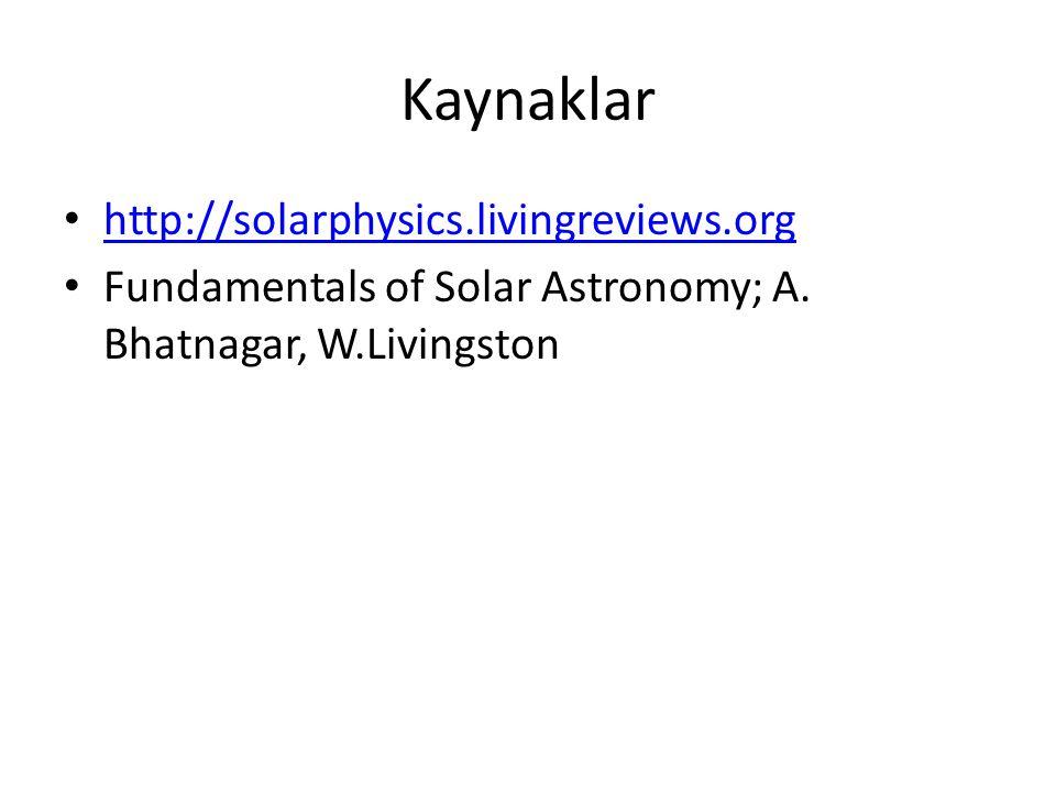Kaynaklar http://solarphysics.livingreviews.org Fundamentals of Solar Astronomy; A. Bhatnagar, W.Livingston