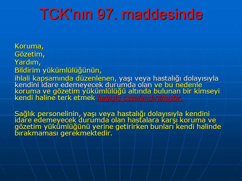 TCK'nın 97. maddesinde Koruma,Gözetim,Yardım, Bildirim yükümlülüğünün, ihlali kapsamında düzenlenen, yaşı veya hastalığı dolayısıyla kendini idare ede
