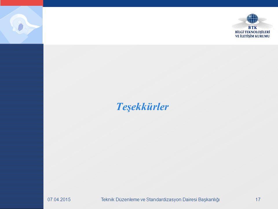 LOGO 07.04.2015Teknik Düzenleme ve Standardizasyon Dairesi Başkanlığı17 Teşekkürler