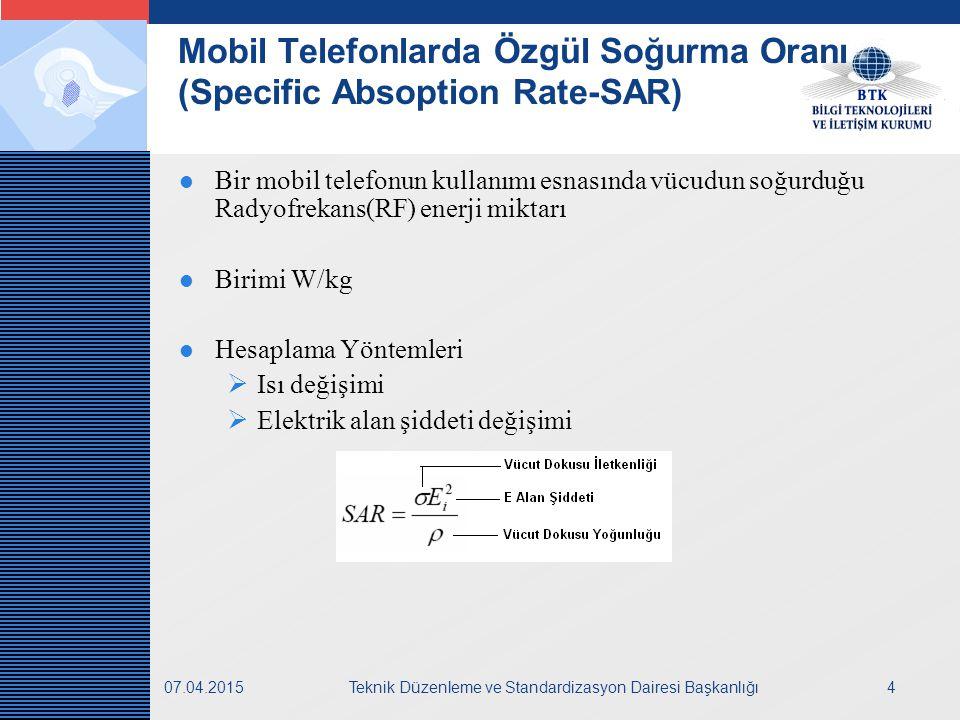 LOGO 07.04.2015Teknik Düzenleme ve Standardizasyon Dairesi Başkanlığı4 Mobil Telefonlarda Özgül Soğurma Oranı (Specific Absoption Rate-SAR) Bir mobil telefonun kullanımı esnasında vücudun soğurduğu Radyofrekans(RF) enerji miktarı Birimi W/kg Hesaplama Yöntemleri  Isı değişimi  Elektrik alan şiddeti değişimi