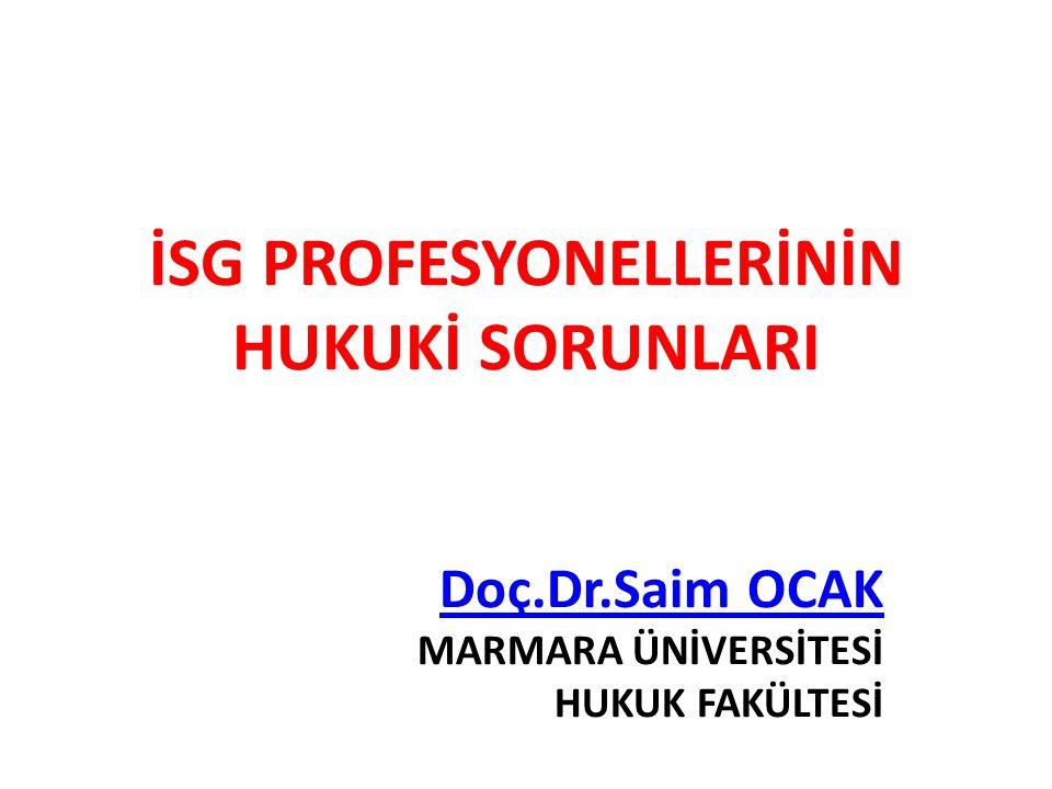 İSG PROFESYONELLERİNİN HUKUKİ SORUNLARI Doç.Dr.Saim OCAK MARMARA ÜNİVERSİTESİ HUKUK FAKÜLTESİ
