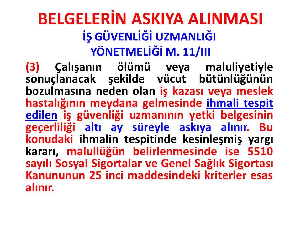 BELGELERİN ASKIYA ALINMASI İŞ GÜVENLİĞİ UZMANLIĞI YÖNETMELİĞİ M. 11/III (3) Çalışanın ölümü veya maluliyetiyle sonuçlanacak şekilde vücut bütünlüğünün