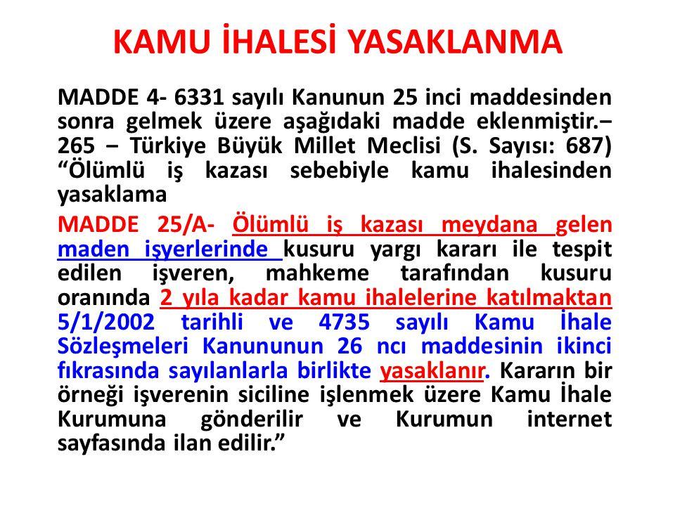 KAMU İHALESİ YASAKLANMA MADDE 4- 6331 sayılı Kanunun 25 inci maddesinden sonra gelmek üzere aşağıdaki madde eklenmiştir.‒ 265 ‒ Türkiye Büyük Millet M