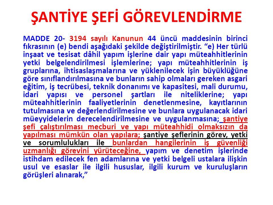 """ŞANTİYE ŞEFİ GÖREVLENDİRME MADDE 20- 3194 sayılı Kanunun 44 üncü maddesinin birinci fıkrasının (e) bendi aşağıdaki şekilde değiştirilmiştir. """"e) Her t"""