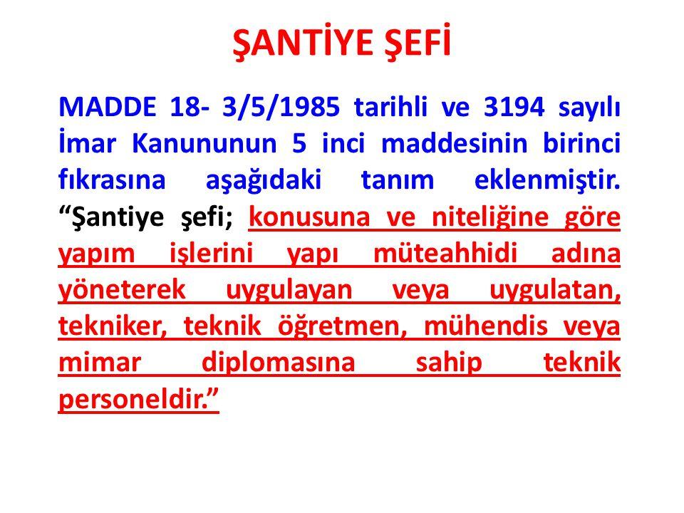 """ŞANTİYE ŞEFİ MADDE 18- 3/5/1985 tarihli ve 3194 sayılı İmar Kanununun 5 inci maddesinin birinci fıkrasına aşağıdaki tanım eklenmiştir. """"Şantiye şefi;"""