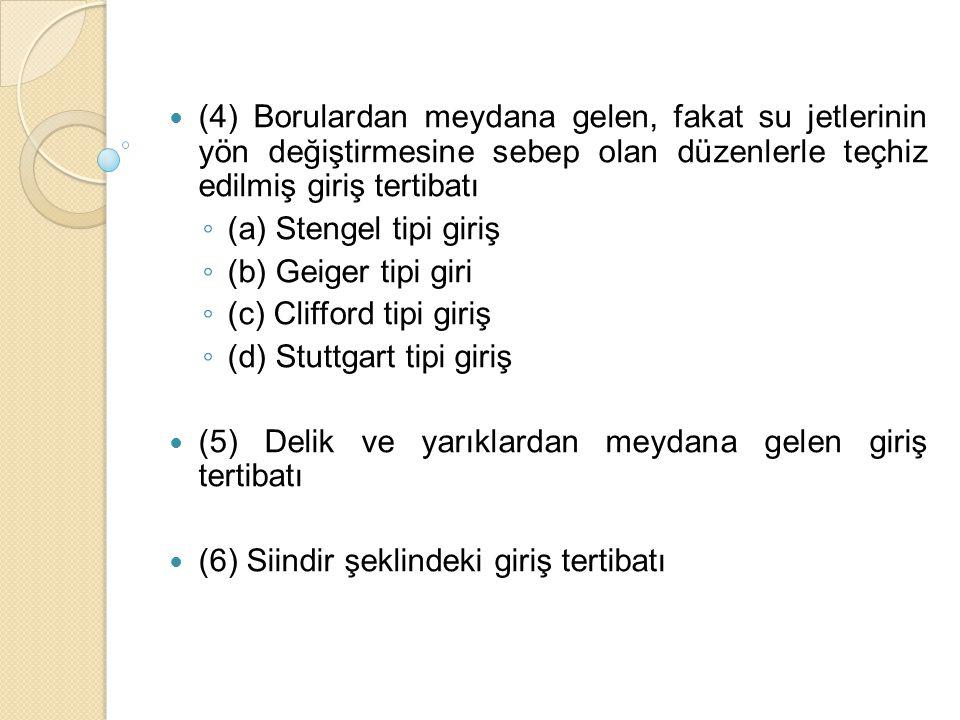 (4) Borulardan meydana gelen, fakat su jetlerinin yön değiştirmesine sebep olan düzenlerle teçhiz edilmiş giriş tertibatı ◦ (a) Stengel tipi giriş ◦ (