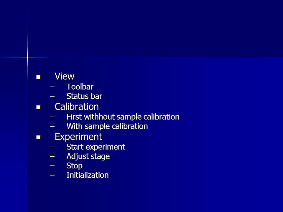 View View –Toolbar –Status bar Calibration Calibration –First withhout sample calibration –With sample calibration Experiment Experiment –Start experi