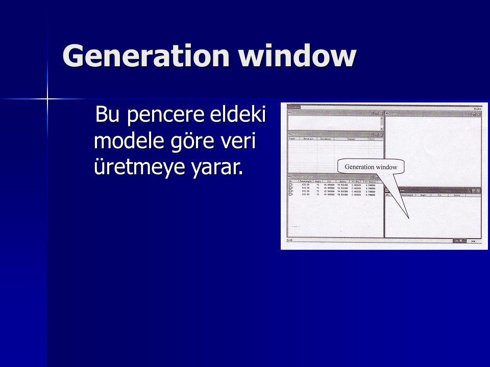 Generation window Bu pencere eldeki modele göre veri üretmeye yarar. Bu pencere eldeki modele göre veri üretmeye yarar.