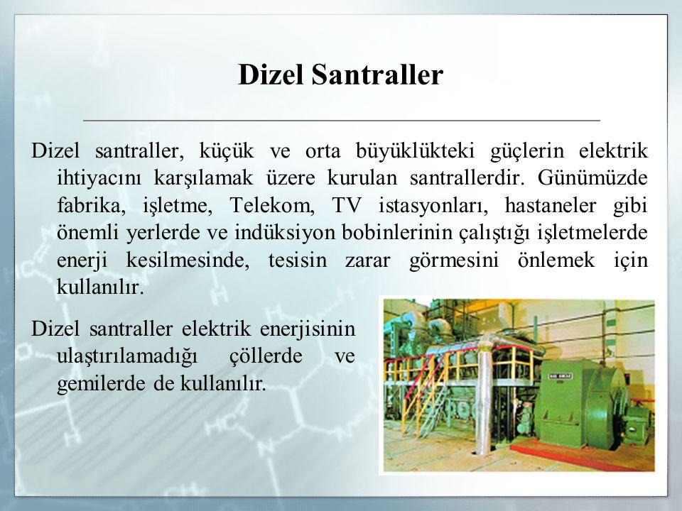 Dizel Santraller Dizel santraller, küçük ve orta büyüklükteki güçlerin elektrik ihtiyacını karşılamak üzere kurulan santrallerdir.