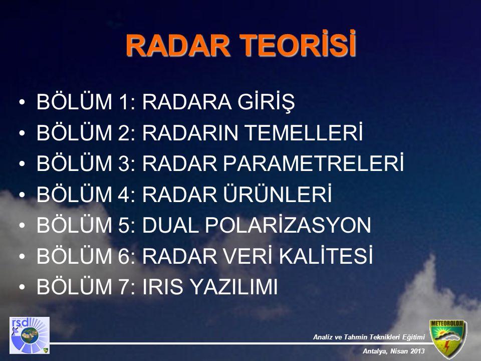 Analiz ve Tahmin Teknikleri Eğitimi Antalya, Nisan 2013 RADAR TEORİSİ BÖLÜM 1: RADARA GİRİŞ BÖLÜM 2: RADARIN TEMELLERİ BÖLÜM 3: RADAR PARAMETRELERİ BÖ