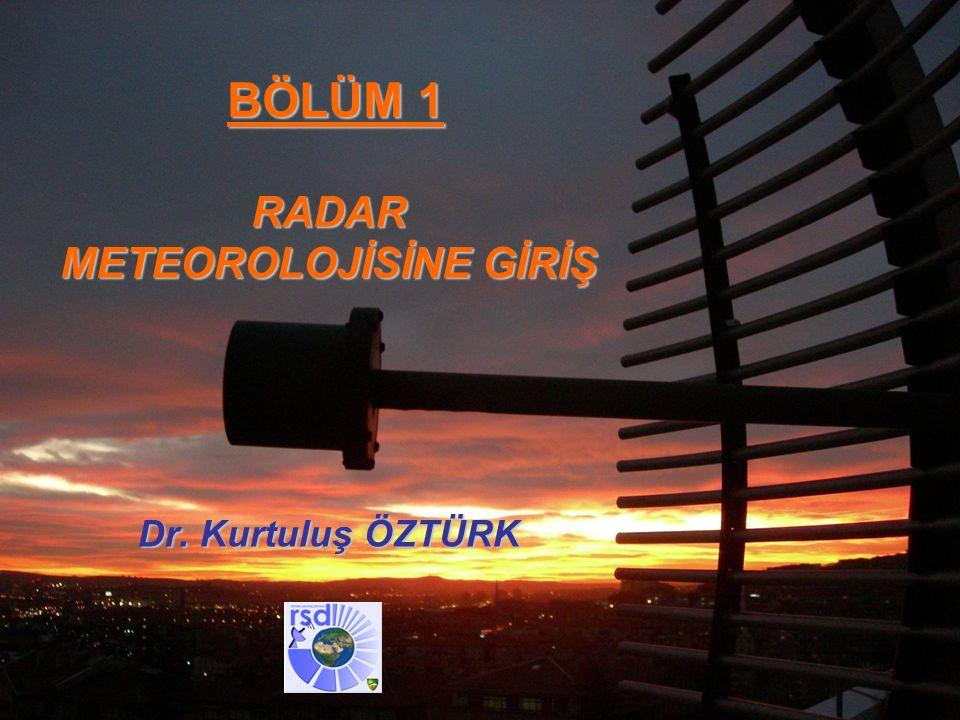 Analiz ve Tahmin Teknikleri Eğitimi Antalya, Nisan 2013 BÖLÜM 1 RADAR METEOROLOJİSİNE GİRİŞ Dr. Kurtuluş ÖZTÜRK