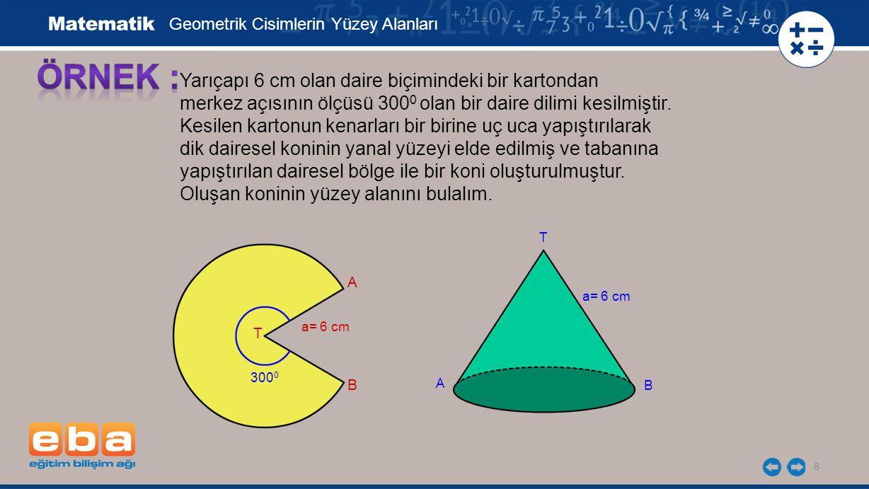 8 Yarıçapı 6 cm olan daire biçimindeki bir kartondan merkez açısının ölçüsü 300 0 olan bir daire dilimi kesilmiştir. Kesilen kartonun kenarları bir bi