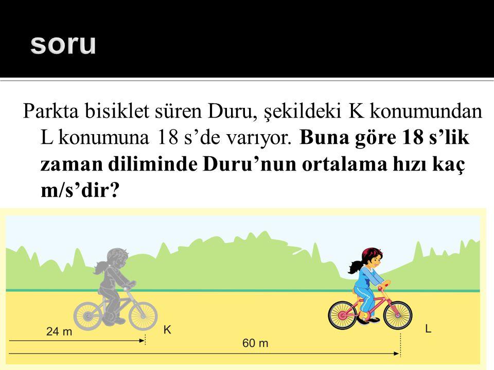 Parkta bisiklet süren Duru, şekildeki K konumundan L konumuna 18 s'de varıyor. Buna göre 18 s'lik zaman diliminde Duru'nun ortalama hızı kaç m/s'dir?