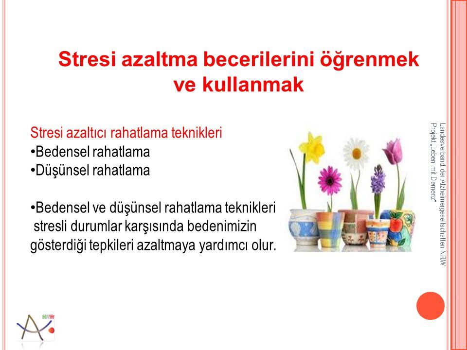 """Landesverband der Alzheimergesellschaften NRW Projekt """"Leben mit Demenz Stresi azaltma becerilerini öğrenmek ve kullanmak Stresi azaltıcı rahatlama teknikleri Bedensel rahatlama Düşünsel rahatlama Bedensel ve düşünsel rahatlama teknikleri stresli durumlar karşısında bedenimizin gösterdiği tepkileri azaltmaya yardımcı olur."""