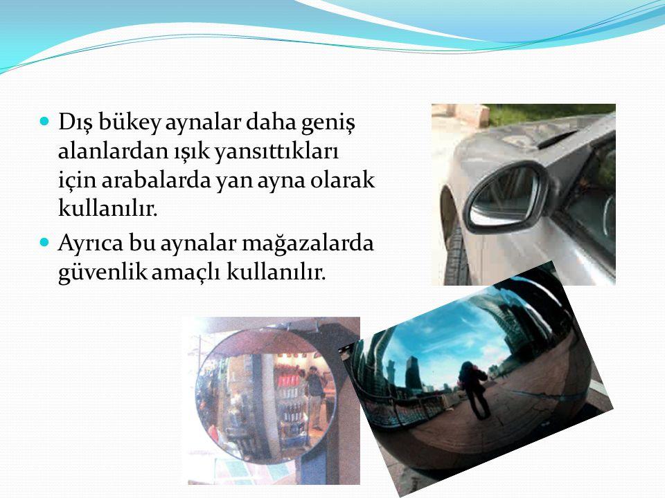 Dış bükey aynalar daha geniş alanlardan ışık yansıttıkları için arabalarda yan ayna olarak kullanılır.