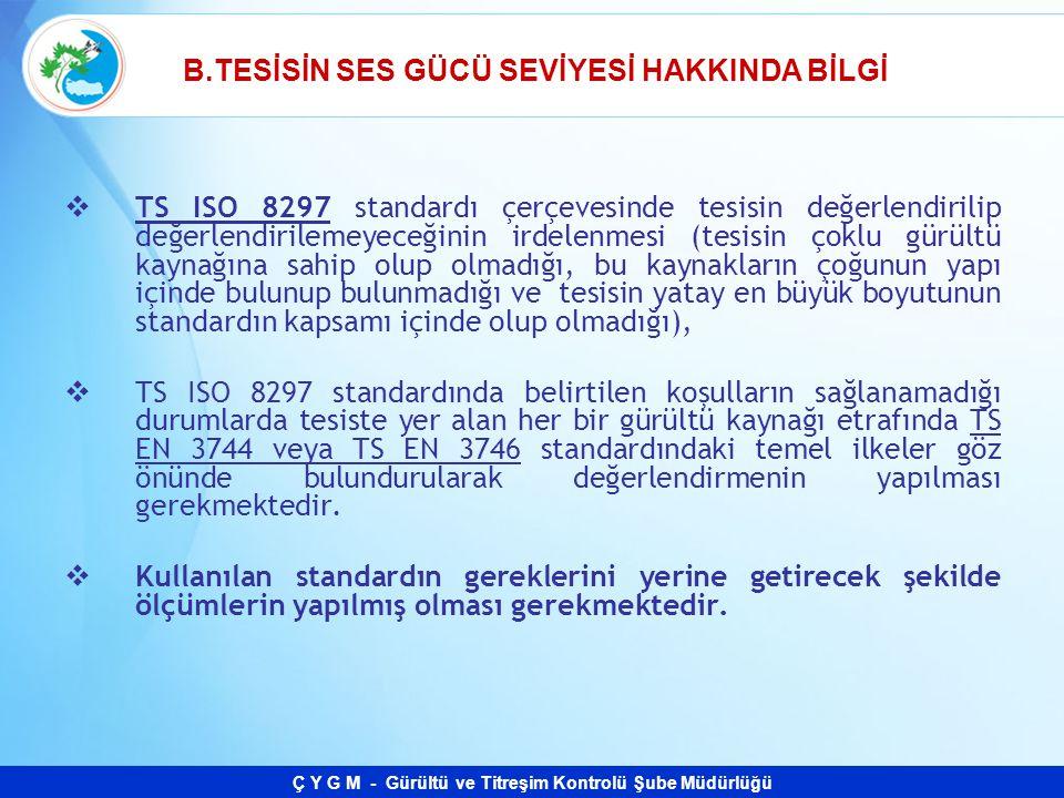 Ç Y G M - Gürültü ve Titreşim Kontrolü Şube Müdürlüğü  TS ISO 8297 standardı çerçevesinde tesisin değerlendirilip değerlendirilemeyeceğinin irdelenme