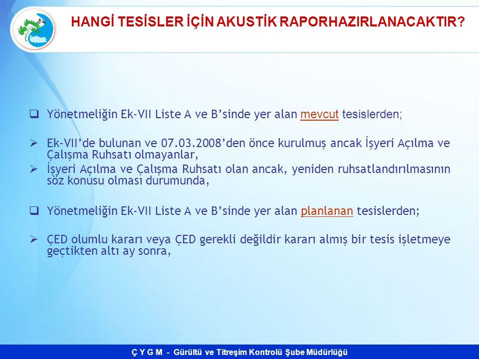 Ç Y G M - Gürültü ve Titreşim Kontrolü Şube Müdürlüğü  Yönetmeliğin Ek-VII Liste A ve B'sinde yer alan mevcut tesislerden;  Ek-VII'de bulunan ve 07.