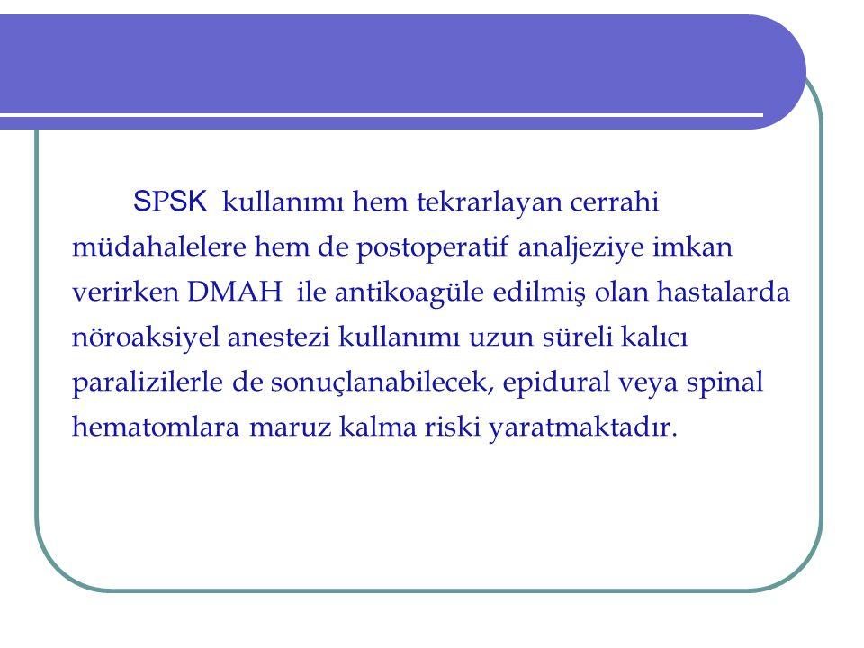 S P SK kullanımı hem tekrarlayan cerrahi müdahalelere hem de postoperatif analjeziye imkan verirken DMAH ile antikoagüle edilmiş olan hastalarda nöroa