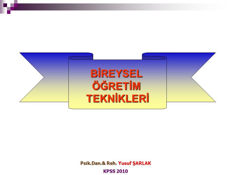 BİREYSELÖĞRETİMTEKNİKLERİ Psik.Dan.& Reh. Yusuf ŞARLAK KPSS 2010
