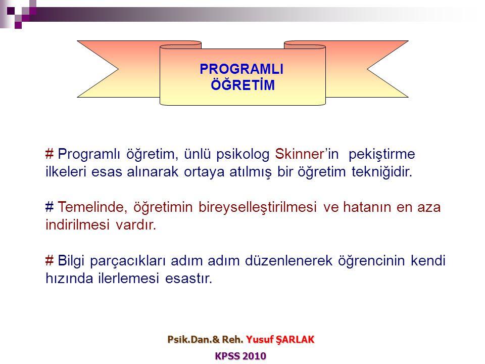 PROGRAMLI ÖĞRETİM # Programlı öğretim, ünlü psikolog Skinner'in pekiştirme ilkeleri esas alınarak ortaya atılmış bir öğretim tekniğidir. # Temelinde,