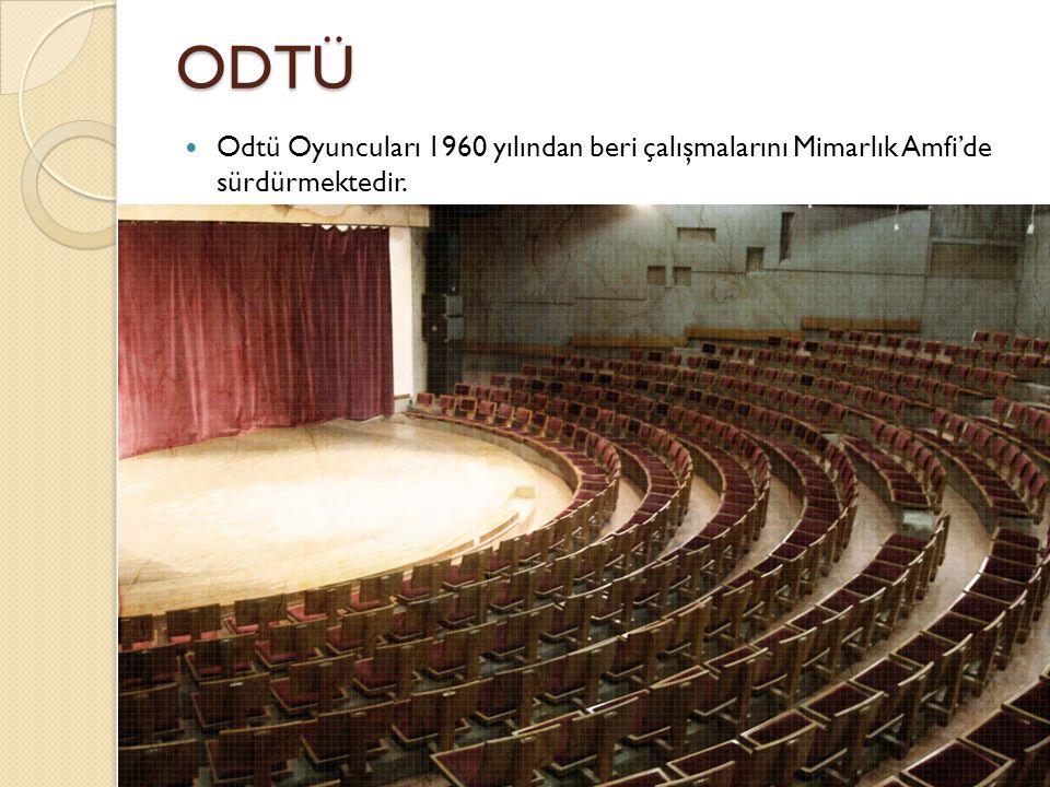 ODTÜ Odtü Oyuncuları 1960 yılından beri çalışmalarını Mimarlık Amfi'de sürdürmektedir.