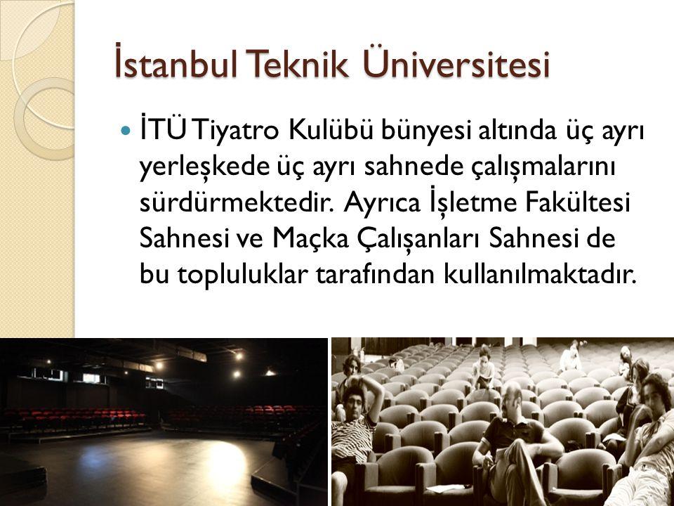 İ stanbul Teknik Üniversitesi İ TÜ Tiyatro Kulübü bünyesi altında üç ayrı yerleşkede üç ayrı sahnede çalışmalarını sürdürmektedir.