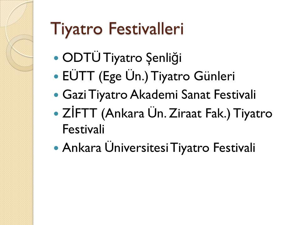 Tiyatro Festivalleri ODTÜ Tiyatro Şenli ğ i EÜTT (Ege Ün.) Tiyatro Günleri Gazi Tiyatro Akademi Sanat Festivali Z İ FTT (Ankara Ün.