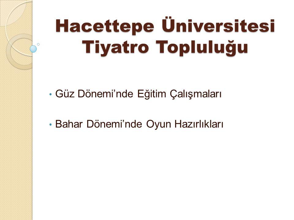 Hacettepe Üniversitesi Tiyatro Topluluğu Güz Dönemi'nde Eğitim Çalışmaları Bahar Dönemi'nde Oyun Hazırlıkları