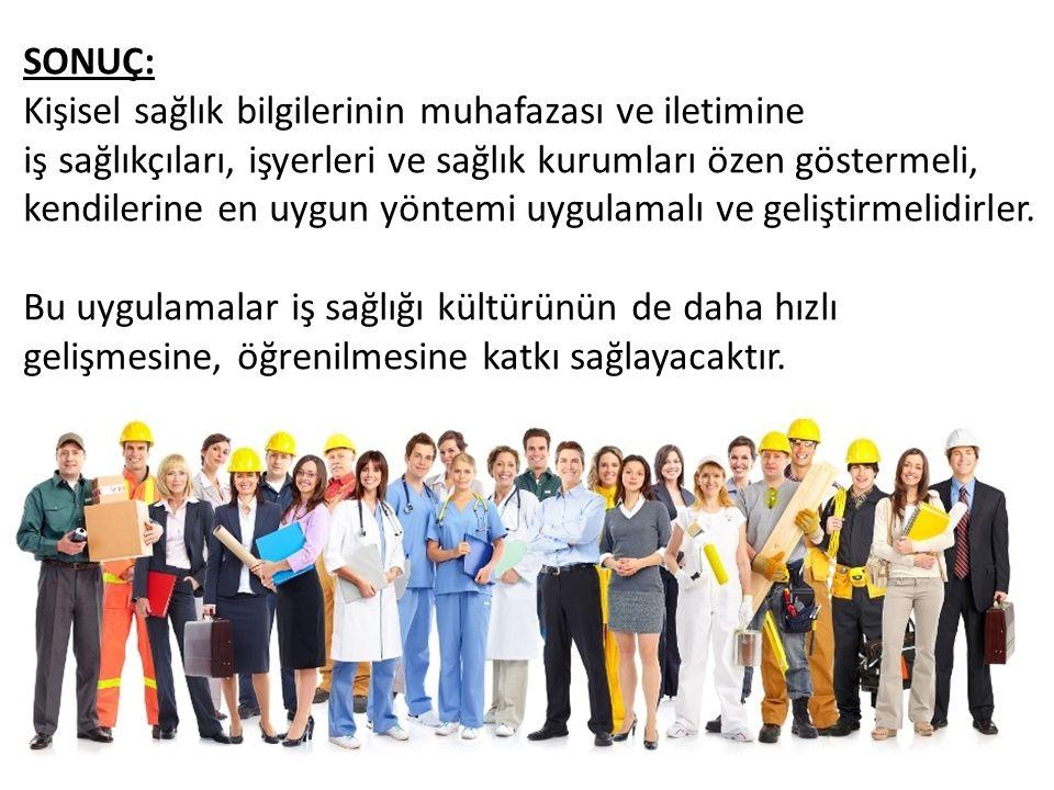 SONUÇ: Kişisel sağlık bilgilerinin muhafazası ve iletimine iş sağlıkçıları, işyerleri ve sağlık kurumları özen göstermeli, kendilerine en uygun yöntem