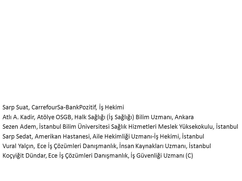 Sarp Suat, CarrefourSa-BankPozitif, İş Hekimi Atlı A. Kadir, Atölye OSGB, Halk Sağlığı (İş Sağlığı) Bilim Uzmanı, Ankara Sezen Adem, İstanbul Bilim Ün
