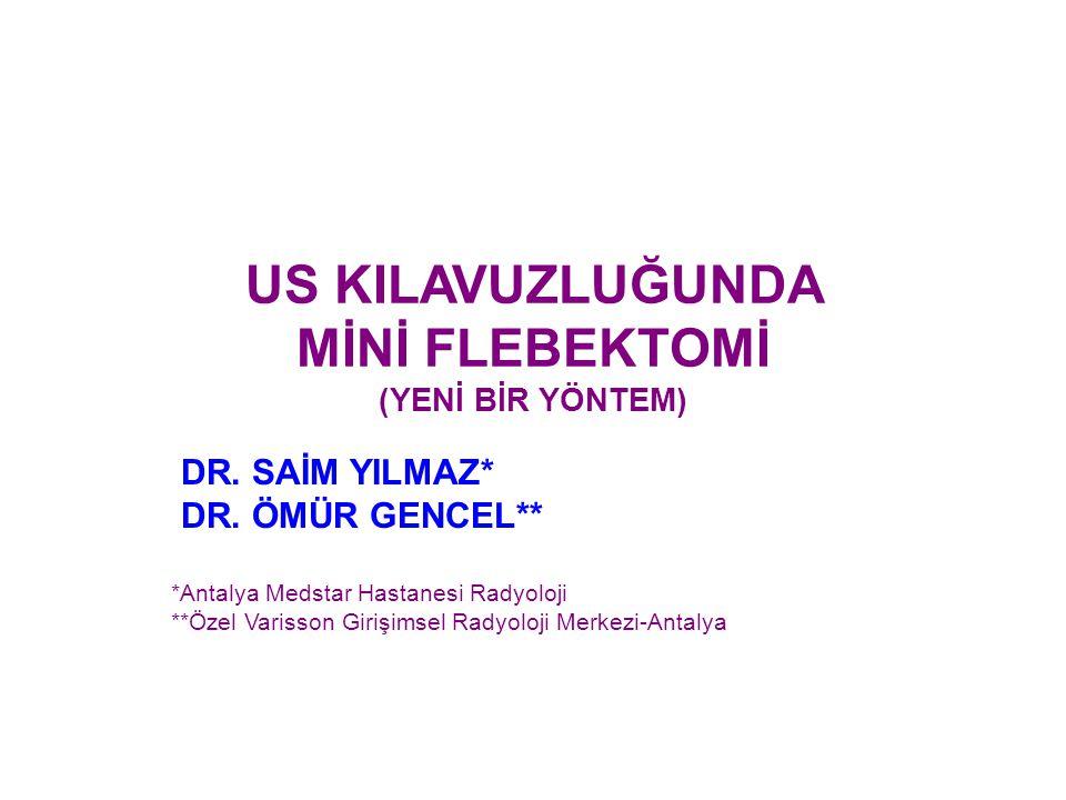 US KILAVUZLUĞUNDA MİNİ FLEBEKTOMİ (YENİ BİR YÖNTEM) DR. SAİM YILMAZ* DR. ÖMÜR GENCEL** *Antalya Medstar Hastanesi Radyoloji **Özel Varisson Girişimsel