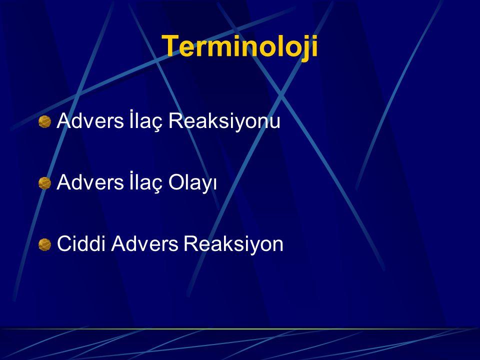 Terminoloji Advers İlaç Reaksiyonu Advers İlaç Olayı Ciddi Advers Reaksiyon