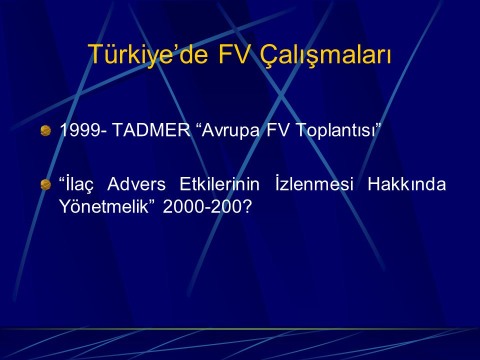 Türkiye'de FV Çalışmaları 1999- TADMER Avrupa FV Toplantısı İlaç Advers Etkilerinin İzlenmesi Hakkında Yönetmelik 2000-200?