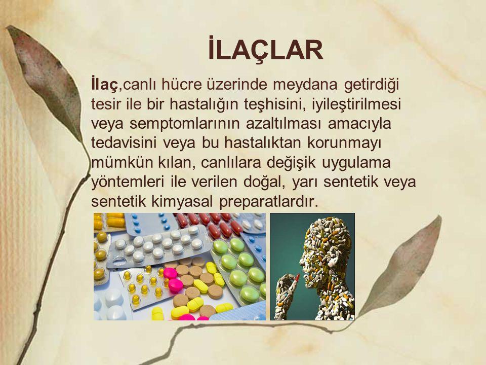 İLAÇLAR İlaç,canlı hücre üzerinde meydana getirdiği tesir ile bir hastalığın teşhisini, iyileştirilmesi veya semptomlarının azaltılması amacıyla tedav