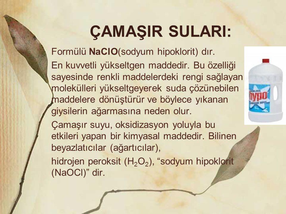 ÇAMAŞIR SULARI: Formülü NaClO(sodyum hipoklorit) dır. En kuvvetli yükseltgen maddedir. Bu özelliği sayesinde renkli maddelerdeki rengi sağlayan molekü