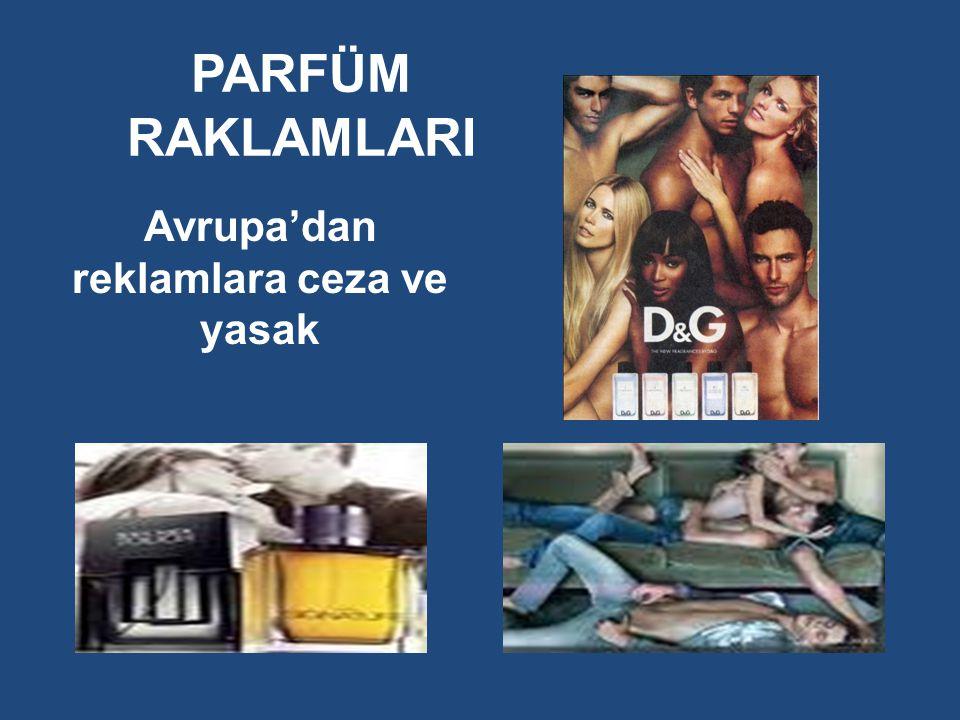 PARFÜM RAKLAMLARI Avrupa'dan reklamlara ceza ve yasak