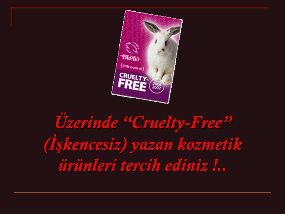 Üzerinde Cruelty-Free ( İş kencesiz) yazan kozmetik ürünleri tercih ediniz !..
