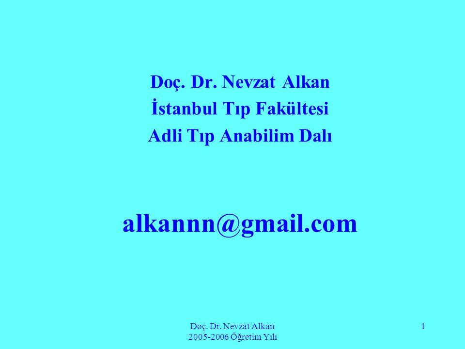 Doç. Dr. Nevzat Alkan 2005-2006 Öğretim Yılı 1 Doç. Dr. Nevzat Alkan İstanbul Tıp Fakültesi Adli Tıp Anabilim Dalı alkannn@gmail.com